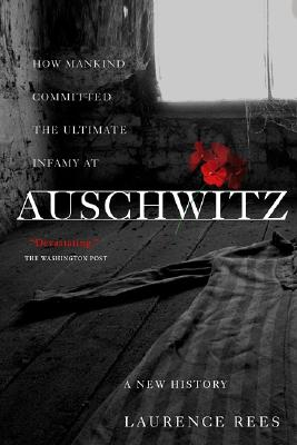 Auschwitz: A New History - Rees, Laurence