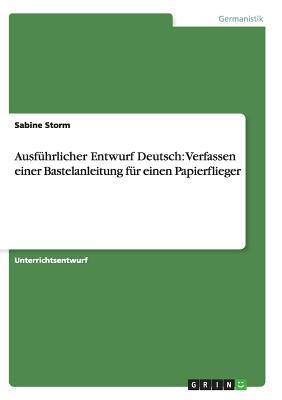 Ausfuhrlicher Entwurf Deutsch: Verfassen Einer Bastelanleitung Fur Einen Papierflieger - Storm, Sabine