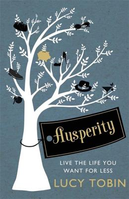 Ausperity: Live the Life You Want for Less - Tobin, Lucy