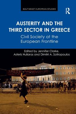 Austerity and the Third Sector in Greece: Civil Society at the European Frontline - Clarke, Jennifer, and Huliaras, Asteris