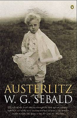 Austerlitz - Sebald, W. G., and Wood, James (Introduction by), and Bell, Anthea (Translated by)