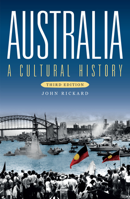 Australia: A Cultural History - Rickard, John