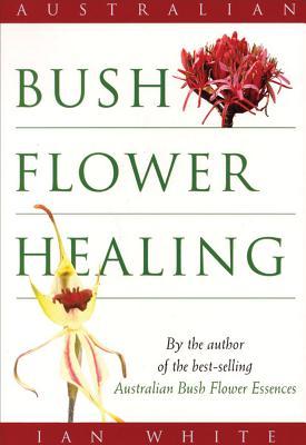 Australian Bush Flower Healing - White, Ian