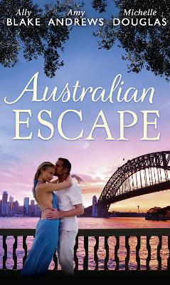Australian Escape: Her Hottest Summer Yet / the Heat of the Night (Those Summer Nights, Book 2) / Road Trip with the Eligible Bachelor - Blake, Ally, and Andrews, Amy, and Douglas, Michelle