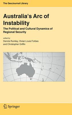 Australia's Arc of Instability: The Political and Cultural Dynamics of Regional Security - Rumley, D, and Rumley, Dennis, Professor (Editor), and Forbes, Vivian Louis (Editor)