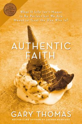 Authentic Faith: The Power of a Fire-Tested Life - Thomas, Gary L