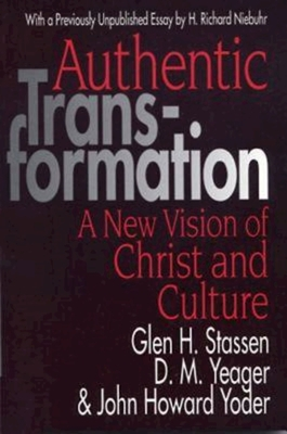 Authentic Transformation - Yoder, John Howard, and Yeager, Dianne, and Stassen, Glen