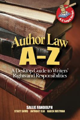 Author Law A to Z: A Desktop Guide to Writer's Rights and Responsibilities - Davis, Stacy, and Dustman, Karen, and Elia, Anthony