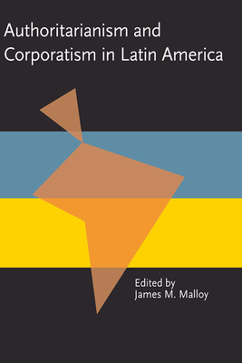 Authoritarianism and Corporatism in Latin America - Malloy, James M (Editor)