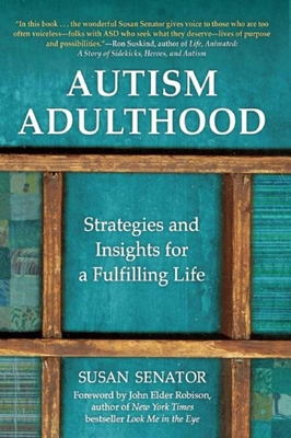Autism Adulthood: Strategies and Insights for a Fulfilling Life - Senator, Susan, and Robison, John Elder (Foreword by)