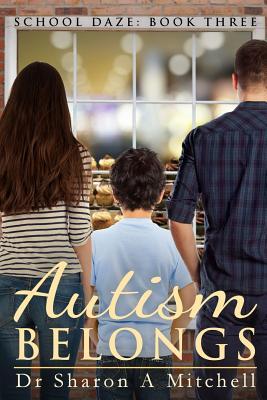 Autism Belongs: Book Three of the School Daze Series - Mitchell, Dr Sharon a