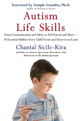 Autism Life Skills: From Communication and Safety to Self-Esteem and More - 10 Essential Abilities Every Child Needs and Deserves to Learn - Sicile-Kira, Chantal, and Grandin, Temple, Dr. (Narrator)