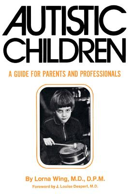Autistic Children: A Guide for Parents - Wing, Lorna, M.D. (Preface by), and Despert, J Louis, M.D. (Foreword by)