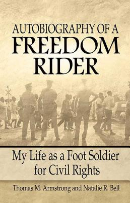 Autobiography of a Freedom Rider: My Life as a Foot Soldier for Civil Rights - Armstrong, Thomas, and Bell, Natalie