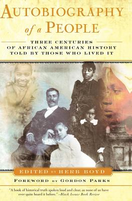 Autobiography of a People: Three Centuries of African American History Told by Those Who Lived It - Boyd, Herb (Editor), and Parks, Gordon, Jr. (Foreword by)
