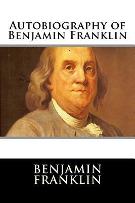 Autobiography of Benjamin Franklin - Benjamin Franklin