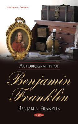 Autobiography of Benjamin Franklin - Franklin, Benjamin