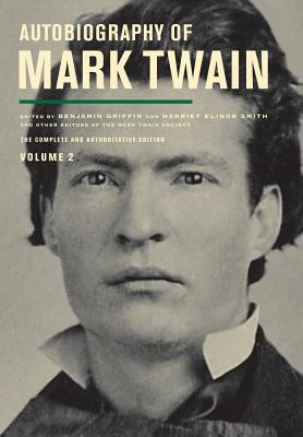 Autobiography of Mark Twain, Volume 2: The Complete and Authoritative Edition - Twain, Mark, and Griffin, Benjamin (Editor), and Smith, Harriet E. (Editor)
