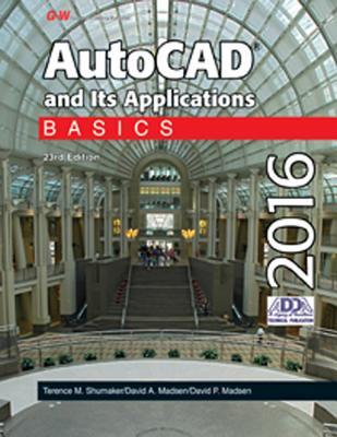 AutoCAD and Its Applications Basics 2016 - Shumaker, Terence M, and Madsen, David A, and Madsen, David P