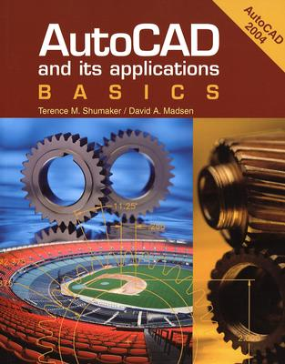AutoCAD and Its Applications: Basics - Shumaker, Terence M, and Madsen, David
