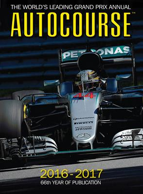 Autocourse Annual 2016 : The World's Leading Grand Prix Annual 2016 - Hamilton, Maurice (Contributions by), and Dodgins, Tony (Editor-in-chief)