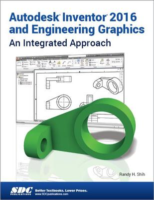 Autodesk Inventor 2016 and Engineering Graphics - Shih, Randy