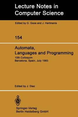 Automata, Languages and Programming: 10th Colloquium Barcelona, Spain, July 18-22, 1983 - Diaz, J (Editor)