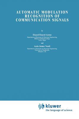 Automatic Modulation Recognition of Communication Signals - Azzouz, Elsayed, and Nandi, Asoke Kumar