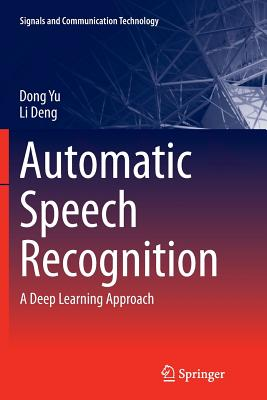 Automatic Speech Recognition: A Deep Learning Approach - Yu, Dong, and Deng, Li