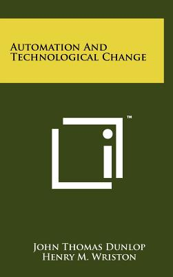 Automation and Technological Change - Dunlop, John Thomas (Editor), and Wriston, Henry M (Foreword by)