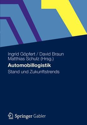 Automobillogistik: Stand Und Zukunftstrends - G Pfert, Ingrid (Editor), and Braun, David (Editor), and Schulz, Matthias (Editor)