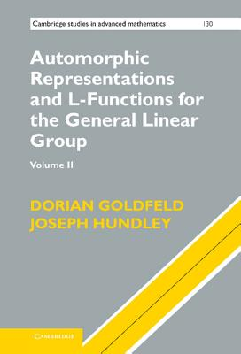 Automorphic Representations and L-Functions for the General Linear Group: Volume 2 - Goldfeld, Dorian, and Hundley, Joseph