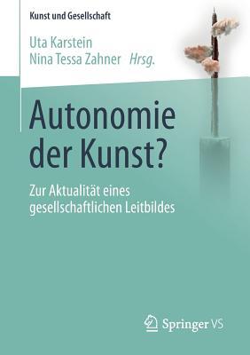 Autonomie Der Kunst?: Zur Aktualitat Eines Gesellschaftlichen Leitbildes - Karstein, Uta (Editor)