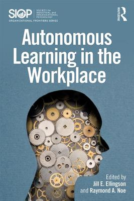 Autonomous Learning in the Workplace - Ellingson, Jill E. (Editor), and Noe, Raymond A. (Editor)