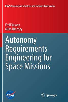 Autonomy Requirements Engineering for Space Missions - Vassev, Emil, and Hinchey, Mike