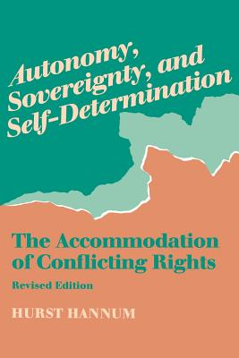 Autonomy, Sovereignty, and Self-Determination: The Accommodation of Conflicting Rights - Hannum, Hurst