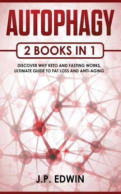 Autophagy: 2 Books in 1 - Discover Why Keto and Fasting Works, Ultimate Guide to Fat Loss and Anti-Aging - Edwin, J P
