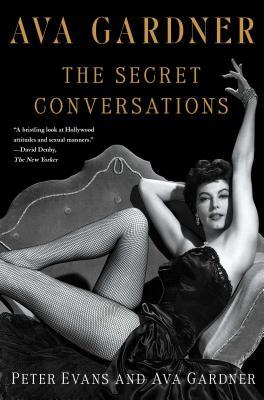 Ava Gardner: The Secret Conversations - Evans, Peter, and Gardner, Ava