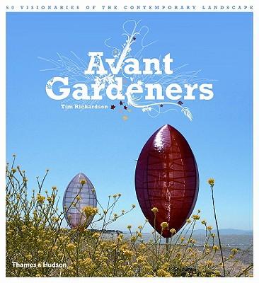 Avant Gardeners: 50 Visionaries of the Contemporary Landscape - Richardson, Tim