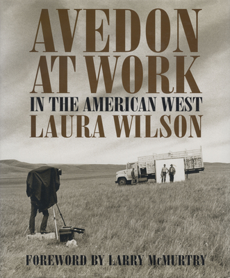 Avedon at Work: In the American West - Wilson, Laura, and McMurtry, Larry (Foreword by)