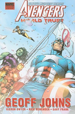 Avengers: World Trust - Johns, Geoff (Text by), and Dwyer, Kieron (Text by), and Remender, Rick (Artist)