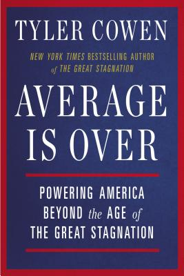Average Is Over: Powering America Beyond the Age of the Great Stagnation - Cowen, Tyler