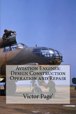 Aviation Engines: Design Construction Operation and Repair - Page', Victor Wilfred