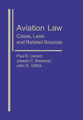 Aviation Law: Cases, Laws, and Related Sources - Larsen, Paul B