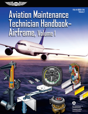Aviation Maintenance Technician Handbook: Airframe, Volume 1: Faa-H-8083-31a, Volume 1 - Federal Aviation Administration (Faa)/Aviation Supplies & Academics (Asa)