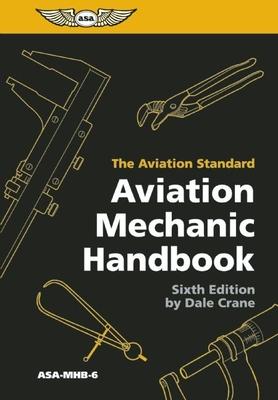 Aviation Mechanic Handbook: The Aviation Standard - Crane, Dale