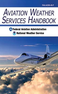 Aviation Weather Services Handbook - Federal Aviation Administration, and National Weather Service