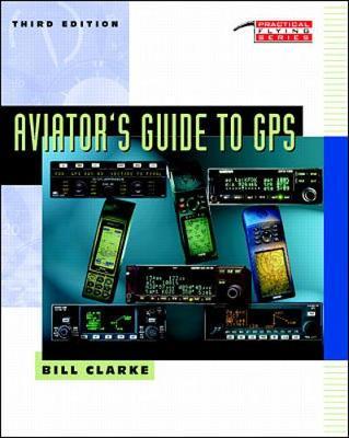 Aviator's Guide to GPS - Clarke, Bill, and Clarke Bill