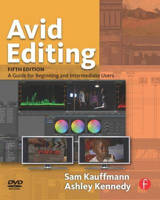 Avid Editing: A Guide for Beginning and Intermediate Users - Kauffmann, Sam, and Kennedy, Ashley