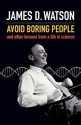 Avoid Boring People: and Other Lessons from a Life in Science - Watson, James D.
